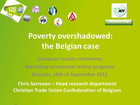 1 Research dep. Poverty overshadowed: the Belgian case European sociale conference Workshop on national reform programs Brussels, 19th of September 2011.