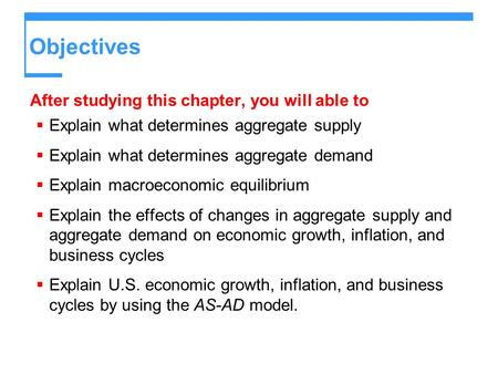Objectives After studying this chapter, you will able to  Explain what determines aggregate supply  Explain what determines aggregate demand  Explain.