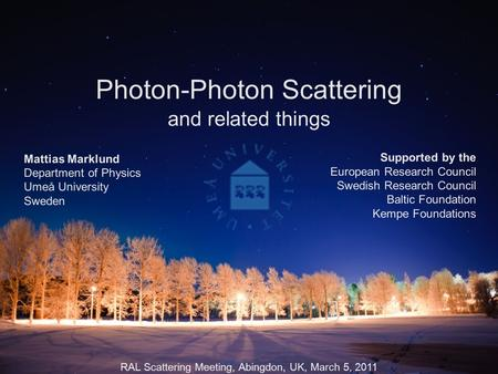 Photon-Photon Scattering Mattias Marklund Department of Physics Umeå University Sweden Supported by the European Research Council Swedish Research Council.