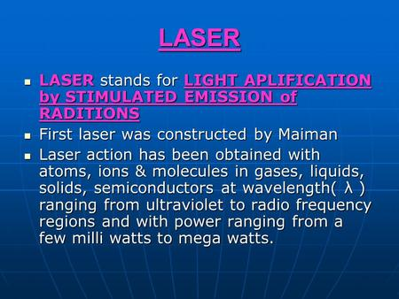 LASER LASER stands for LIGHT APLIFICATION by STIMULATED EMISSION of RADITIONS LASER stands for LIGHT APLIFICATION by STIMULATED EMISSION of RADITIONS First.