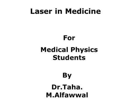 Laser in Medicine For Medical Physics Students By Dr.Taha. M.Alfawwal.