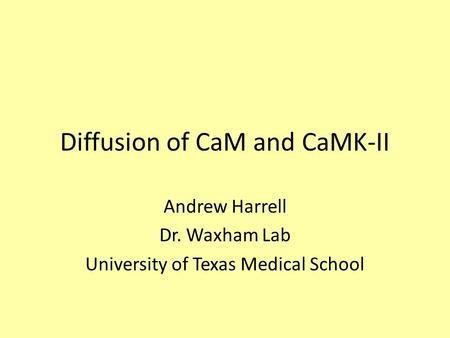 Diffusion of CaM and CaMK-II Andrew Harrell Dr. Waxham Lab University of Texas Medical School.