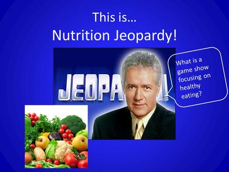 This is… Nutrition Jeopardy!