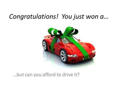 Congratulations! You just won a… …but can you afford to drive it?
