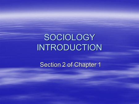 SOCIOLOGY INTRODUCTION Section 2 of Chapter 1. Review Slide (Sect 1- Slide 1) What Sociology IS  Sociology – Social Science of human society and social.