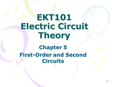 1 EKT101 Electric Circuit Theory Chapter 5 First-Order and Second Circuits.