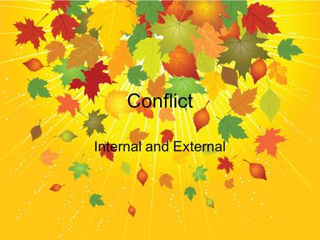 Conflict Internal and External. What is Conflict? Conflict – a struggle between opposing forces or characters Without conflict, a story would be boring!