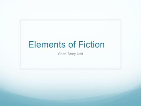 Elements of Fiction Short Story Unit. Characters Protagonist-The main character or hero in a story. Antagonists- The character or force that blocks the.