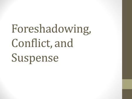 Foreshadowing, Conflict, and Suspense. Foreshadowing Definition: Foreshadowing is a literary device that authors use to give the reader hints or clues.