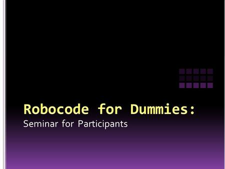 Seminar for Participants An Introduction on Robocode.