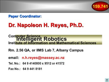 159.741 Intelligent Robotics Paper Coordinator: Dr. Napoleon H. Reyes, Ph.D. Computer Science Institute of Information and Mathematical Sciences Rm. 2.56.