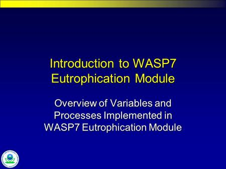 Introduction to WASP7 Eutrophication Module