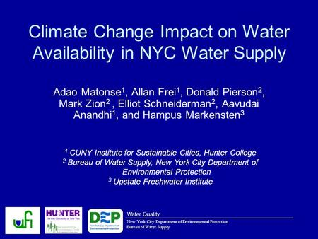 Climate Change Impact on Water Availability in NYC Water Supply Adao Matonse 1, Allan Frei 1, Donald Pierson 2, Mark Zion 2, Elliot Schneiderman 2, Aavudai.