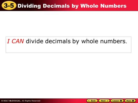3-5 Dividing Decimals by Whole Numbers I CAN divide decimals by whole numbers.