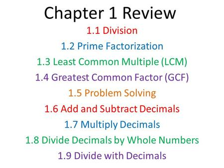Chapter 1 Review 1.1 Division 1.2 Prime Factorization 1.3 Least Common Multiple (LCM) 1.4 Greatest Common Factor (GCF) 1.5 Problem Solving 1.6 Add and.