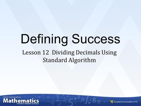 Defining Success Lesson 12 Dividing Decimals Using Standard Algorithm.