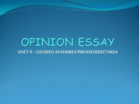 "UNIT 4 – COLEGIO ACADEMIA PREUNIVERSITARIA Opinion essay - structure TITLE ""Discuss the importance of English language in our society"" Paragraph 1: introduction."