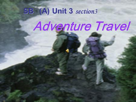 SB Ⅰ (A) Unit 3 section3 Adventure Travel Huangshan (Anhui)