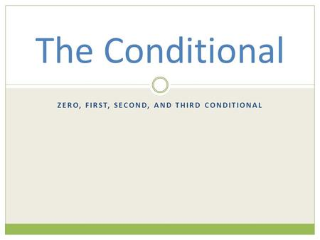 ZERO, FIRST, SECOND, AND THIRD CONDITIONAL The Conditional.