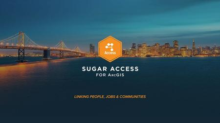 Introduction to Sugar Access. Walkability, Livability, Accessibility