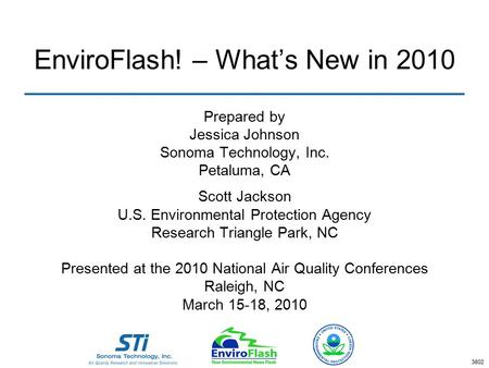 EnviroFlash! – What's New in 2010 Prepared by Jessica Johnson Sonoma Technology, Inc. Petaluma, CA Scott Jackson U.S. Environmental Protection Agency Research.