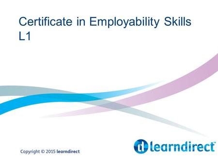 Certificate in Employability Skills L1. Overview Unit 431 – Developing Personal Confidence Unit 408 – Searching for a Job Unit 462 – Applying for a Job.