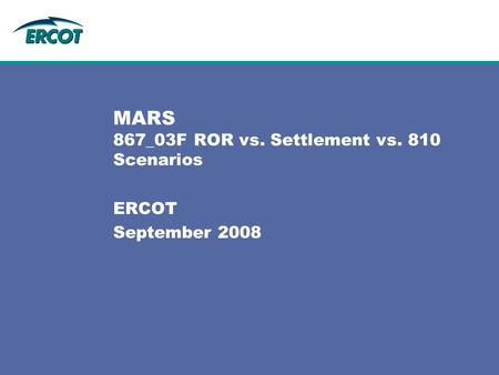 MARS 867_03F ROR vs. Settlement vs. 810 Scenarios ERCOT September 2008.