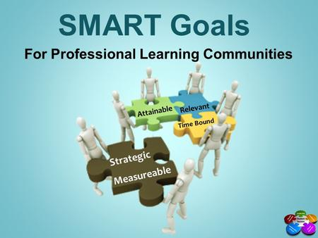 SMART Goals For Professional Learning Communities Strategic Measureable Attainable Relevant Time Bound.