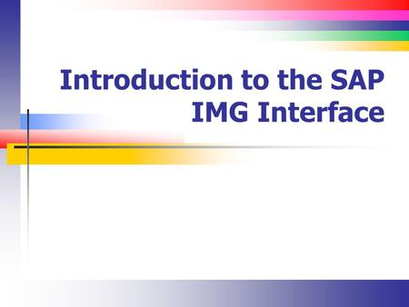 Introduction to the SAP IMG Interface. Slide 2 Accessing the IMG Use transaction code SPRO or.
