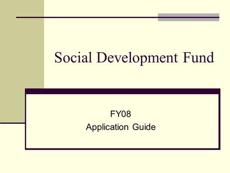 Social Development Fund FY08 Application Guide. Objectives The Social Development Fund (SDF) supports activities related to civic engagement that strengthen.