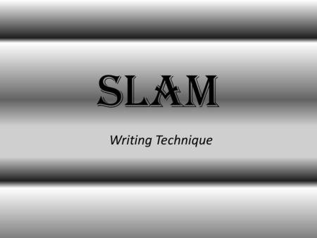 SLAM Writing Technique. S Re-state your question as a statement. For Example: What does the word unique mean?