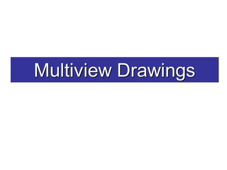 Multiview Drawings. Multiview Drawing A multiview drawing is one that shows two or more two-dimensional views of a three- dimensional object. Multiview.