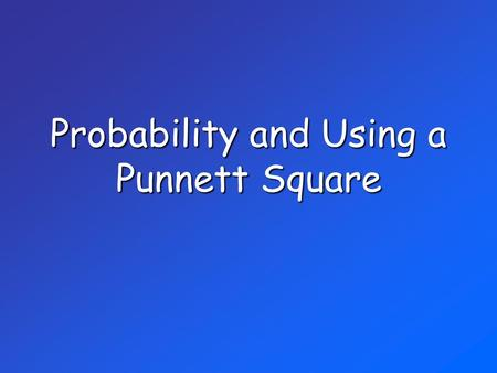 Probability and Using a Punnett Square. Probability The likelihood that a particular event will occur is called probability. If you flip a coin, what.