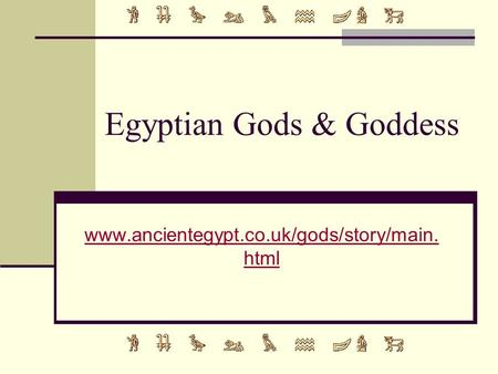 Egyptian Gods & Goddess www.ancientegypt.co.uk/gods/story/main. html.