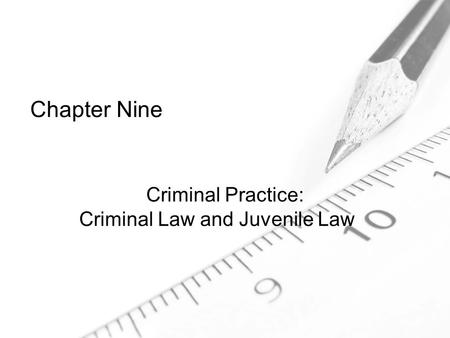 Chapter Nine Criminal Practice: Criminal Law and Juvenile Law.