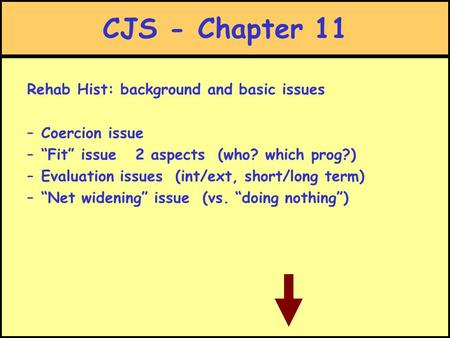 "CJS - Chapter 11 Rehab Hist: background and basic issues –Coercion issue –""Fit"" issue 2 aspects (who? which prog?) –Evaluation issues (int/ext, short/long."
