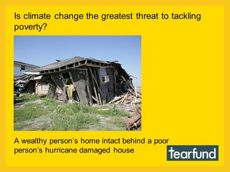 A wealthy person's home intact behind a poor person's hurricane damaged house Is climate change the greatest threat to tackling poverty?
