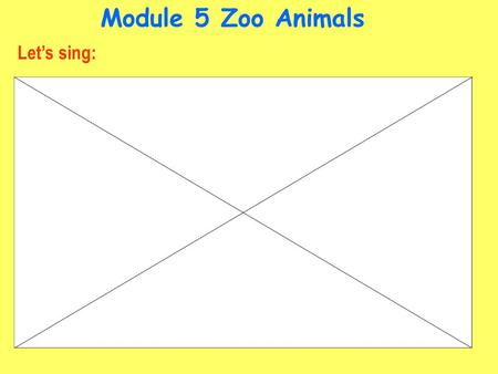 Module 5 Zoo Animals Let's sing:. It's black and white. It can walk. It can climb the tree. It's fat and heavy. It has two small ears, two small and big.