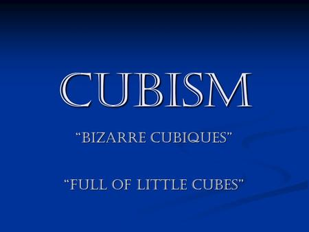 "Cubism ""bizarre cubiques"" ""full of little cubes""."