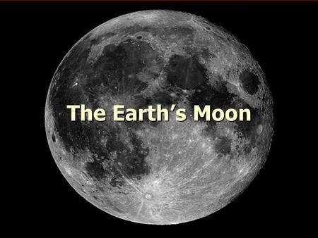 The Earth's Moon The Earth's Moon. Satellites Definition: Any body that orbits a larger body Definition: Any body that orbits a larger body 1957: First.