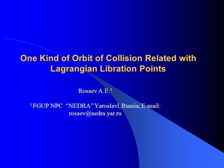 "One Kind of Orbit of Collision Related with Lagrangian Libration Points Rosaev A.E. 1 1 FGUP NPC ""NEDRA"" Yaroslavl, Russia,"
