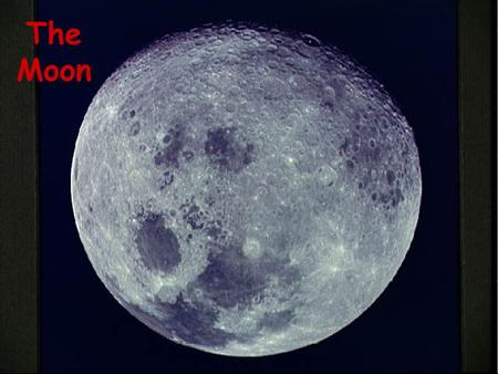 The Moon. MOON FACTS Natural satellite of earth Gravity 1/6 of earth - WHY? No atmosphere - WHY? Temp. difference: 134 C to -170 C -WHY?