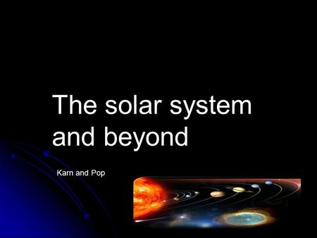 The solar system and beyond Karn and Pop. The Sun is the Solar System's star, and by far its chief component. Its large mass (332,900 Earth masses)produces.
