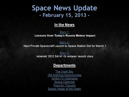 Space News Update - February 15, 2013 - In the News Story 1: Story 1: Lessons from Today's Russia Meteor Impact Story 2: Story 2: Next Private Spacecraft.