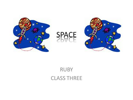 RUBY CLASS THREE. CONTENTS SUN MERCURY VENUS EARTH MARS JUPITER SATURN URANUS NEPTUNE METEORS STARS SOLAR SYSTEM.