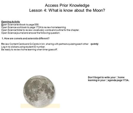 Access Prior Knowledge Lesson 4: What is know about the Moon? Opening Activity Open Science textbook to page 556. Open Science workbook to page 172A to.