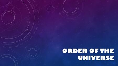 ORDER OF THE UNIVERSE. If the video does not play automatically, go to this link: https://www.youtube.com/watch?v=gIbfYsQfNWshttps://www.youtube.com/watch?v=gIbfYsQfNWs.