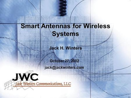 1 Smart Antennas for Wireless Systems Jack H. Winters October 27, 2002