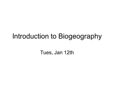 Introduction to Biogeography Tues, Jan 12th. Science Science is a way of thinking much more than it is a body of knowledge – Carl Sagan There are many.