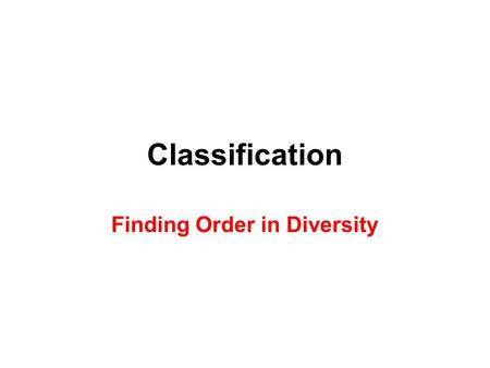 Classification Finding Order in Diversity. Taxonomy Is the science of classifying organisms. Our modern classification system was developed by a Swedish.
